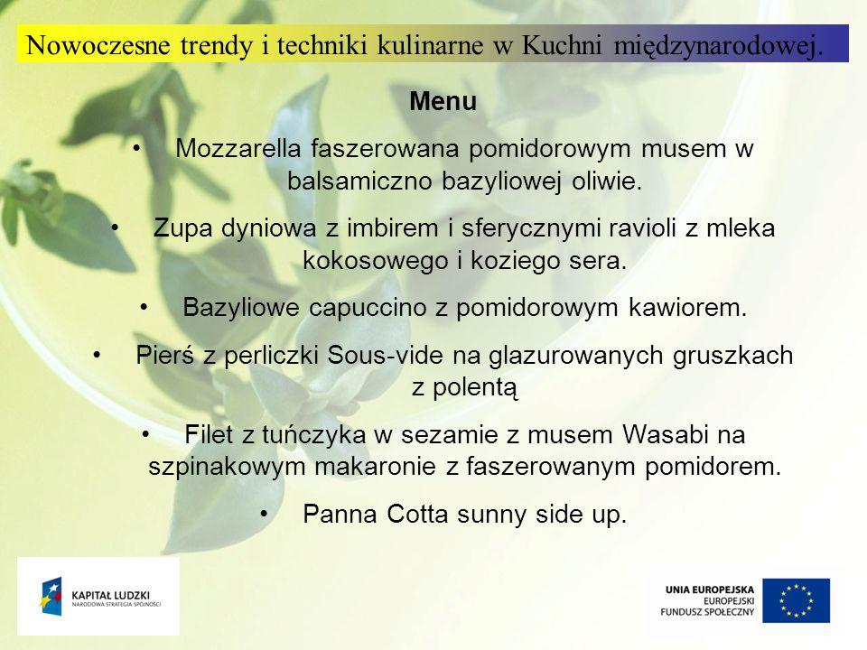 10 Menu Mozzarella faszerowana pomidorowym musem w balsamiczno bazyliowej oliwie. Zupa dyniowa z imbirem i sferycznymi ravioli z mleka kokosowego i ko