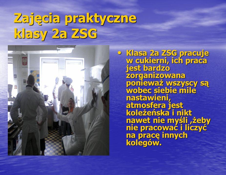 Zajęcia praktyczne klasy 2a ZSG Klasa 2a ZSG pracuje w cukierni, ich praca jest bardzo zorganizowana ponieważ wszyscy są wobec siebie mile nastawieni,