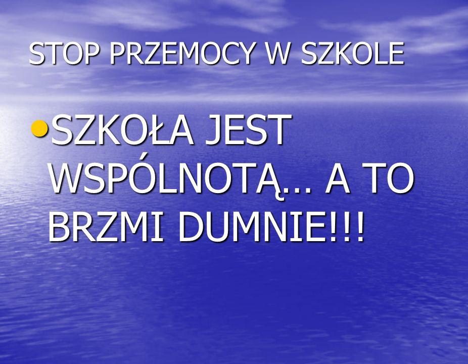 STOP PRZEMOCY W SZKOLE SZKOŁA JEST WSPÓLNOTĄ… A TO BRZMI DUMNIE!!! SZKOŁA JEST WSPÓLNOTĄ… A TO BRZMI DUMNIE!!!