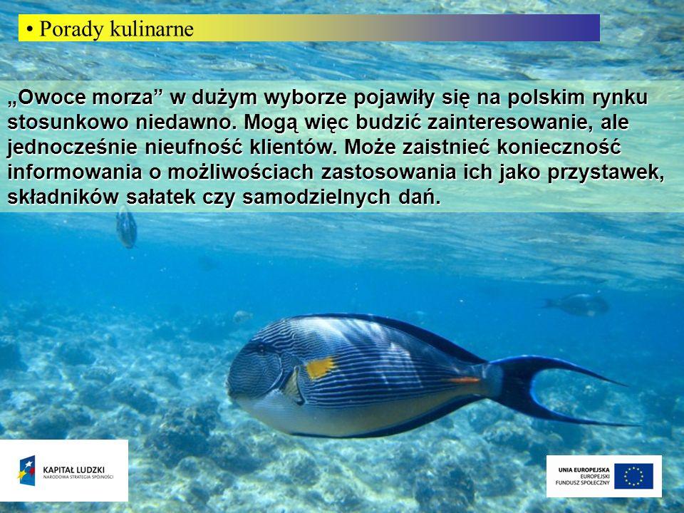 Owoce morza w dużym wyborze pojawiły się na polskim rynku stosunkowo niedawno. Mogą więc budzić zainteresowanie, ale jednocześnie nieufność klientów.