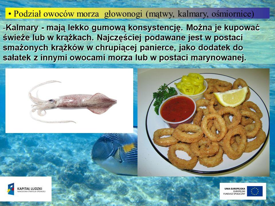 Podział owoców morza głowonogi (mątwy, kalmary, ośmiornice) -Kalmary - mają lekko gumową konsystencję. Można je kupować świeże lub w krążkach. Najczęś