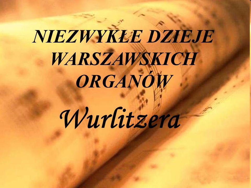 Wurlitzera NIEZWYKŁE DZIEJE WARSZAWSKICH ORGANÓW