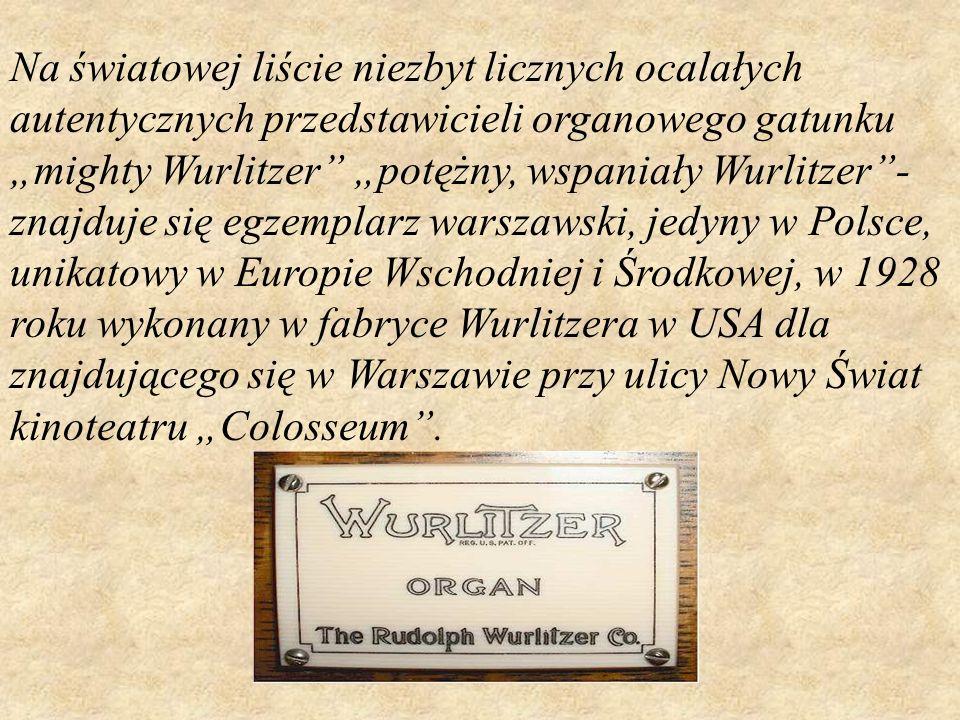 Na światowej liście niezbyt licznych ocalałych autentycznych przedstawicieli organowego gatunku mighty Wurlitzer potężny, wspaniały Wurlitzer- znajduj