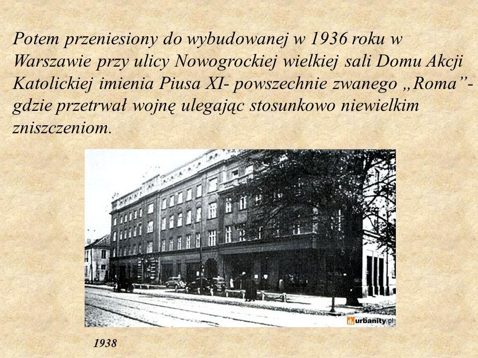 Potem przeniesiony do wybudowanej w 1936 roku w Warszawie przy ulicy Nowogrockiej wielkiej sali Domu Akcji Katolickiej imienia Piusa XI- powszechnie z