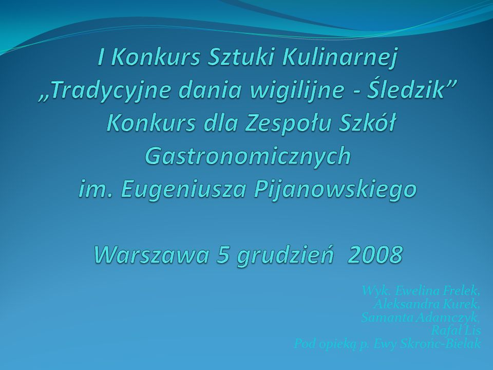 Wyk. Ewelina Frelek, Aleksandra Kurek, Samanta Adamczyk, Rafał Lis Pod opieką p. Ewy Skrońc-Bielak
