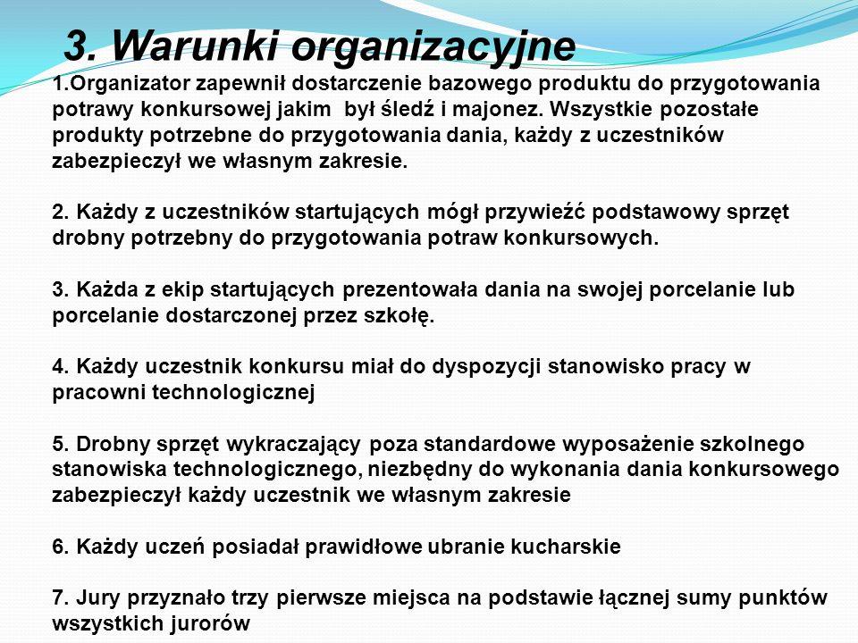 3. Warunki organizacyjne 1.Organizator zapewnił dostarczenie bazowego produktu do przygotowania potrawy konkursowej jakim był śledź i majonez. Wszystk