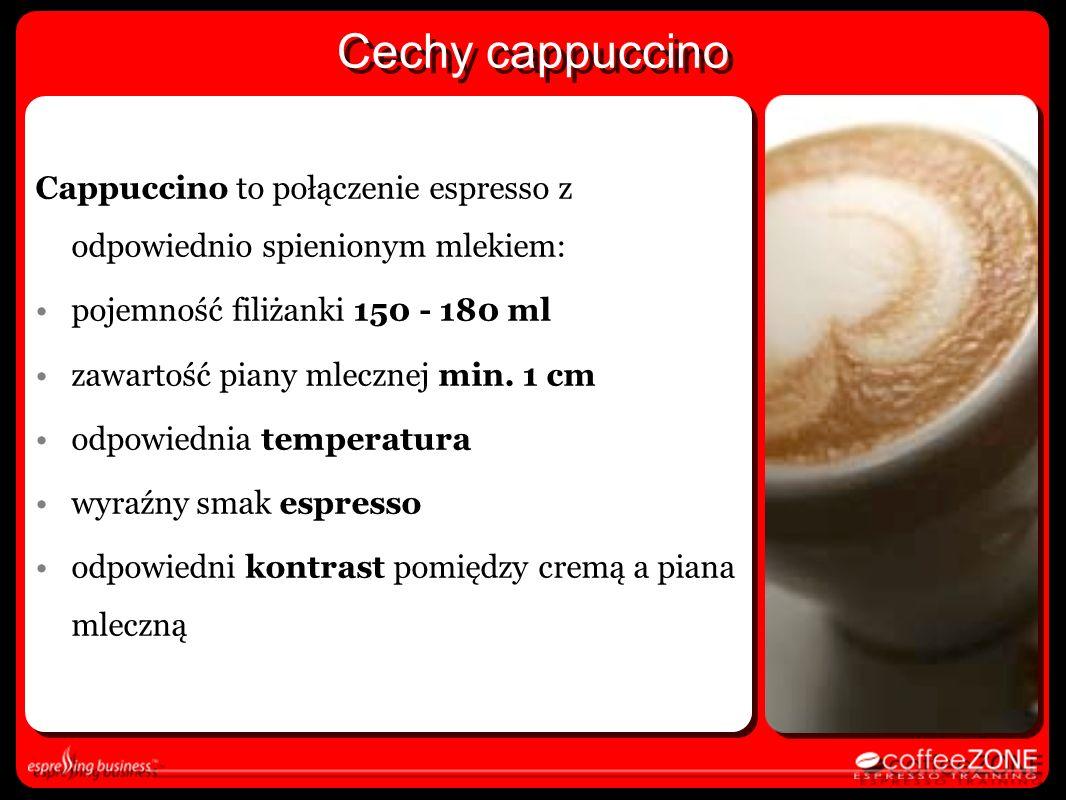 Cappuccino to połączenie espresso z odpowiednio spienionym mlekiem: pojemność filiżanki 150 - 180 ml zawartość piany mlecznej min. 1 cm odpowiednia te