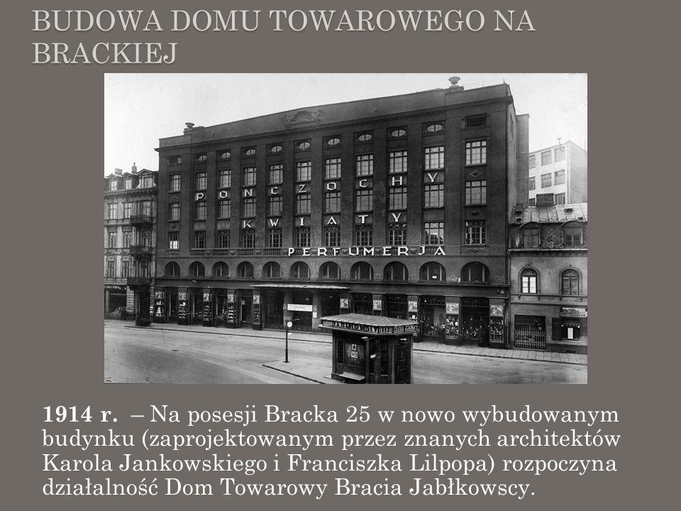 BUDOWA DOMU TOWAROWEGO NA BRACKIEJ 1914 r. – Na posesji Bracka 25 w nowo wybudowanym budynku (zaprojektowanym przez znanych architektów Karola Jankows