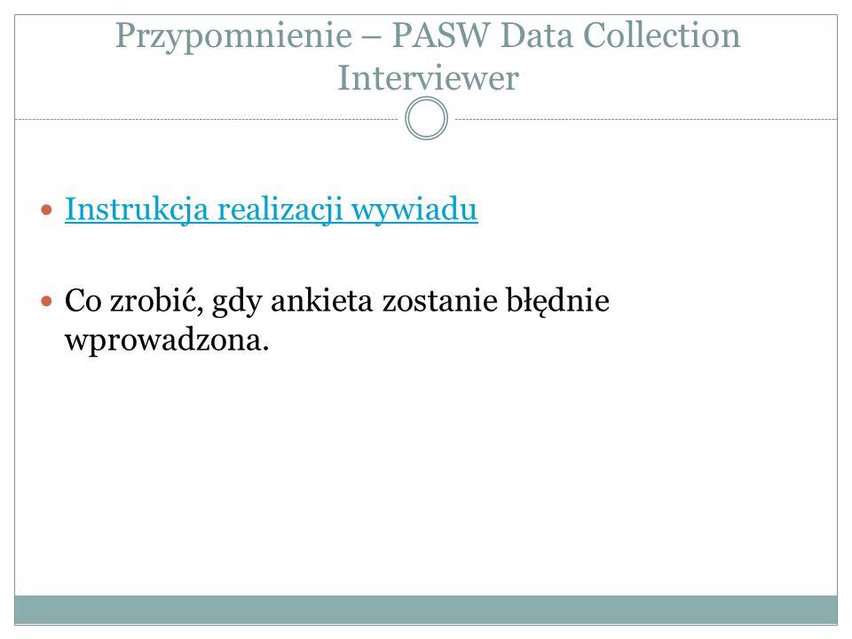 Przypomnienie – PASW Data Collection Interviewer Instrukcja realizacji wywiadu Co zrobić, gdy ankieta zostanie błędnie wprowadzona.
