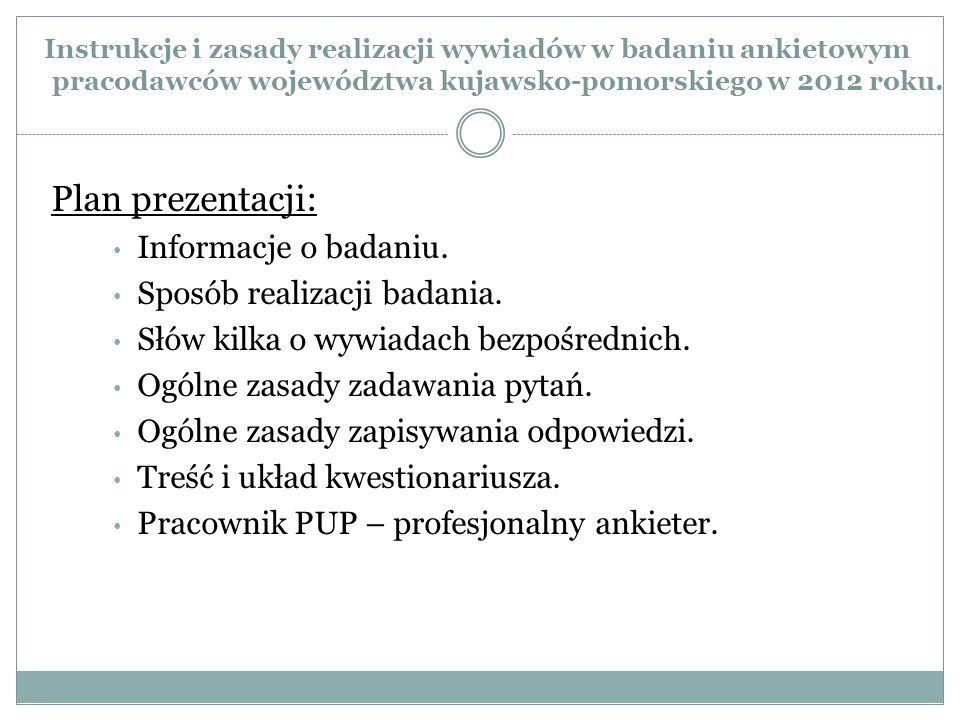 Instrukcje i zasady realizacji wywiadów w badaniu ankietowym pracodawców województwa kujawsko-pomorskiego w 2012 roku. Plan prezentacji: Informacje o