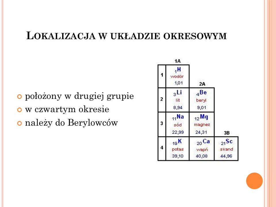 L OKALIZACJA W UKŁADZIE OKRESOWYM położony w drugiej grupie w czwartym okresie należy do Berylowców
