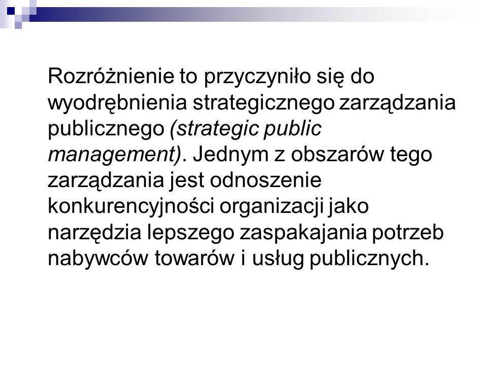 Rozróżnienie to przyczyniło się do wyodrębnienia strategicznego zarządzania publicznego (strategic public management). Jednym z obszarów tego zarządza