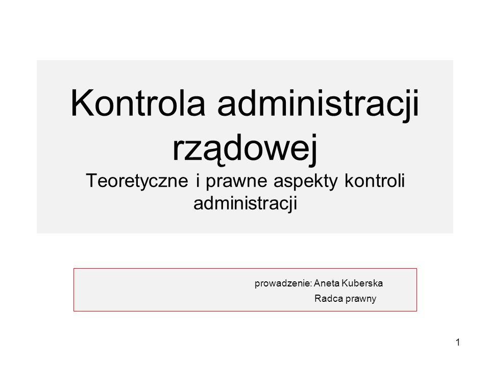 Kontrola administracji rządowej Teoretyczne i prawne aspekty kontroli administracji prowadzenie: Aneta Kuberska Radca prawny 1
