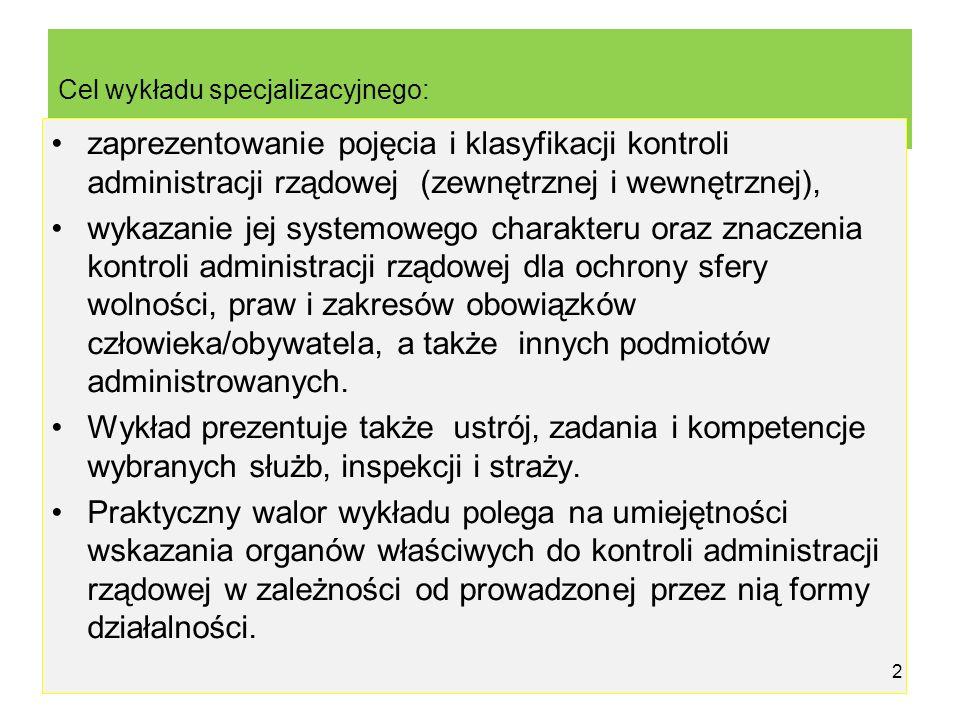Cel wykładu specjalizacyjnego: zaprezentowanie pojęcia i klasyfikacji kontroli administracji rządowej (zewnętrznej i wewnętrznej), wykazanie jej syste