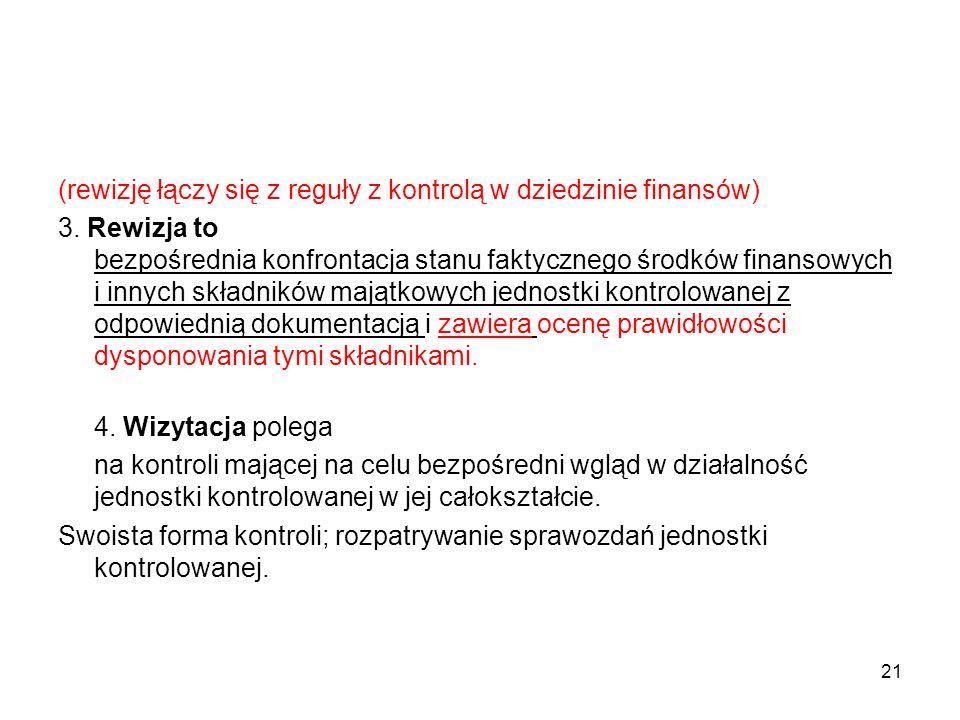 (rewizję łączy się z reguły z kontrolą w dziedzinie finansów) 3. Rewizja to bezpośrednia konfrontacja stanu faktycznego środków finansowych i innych s