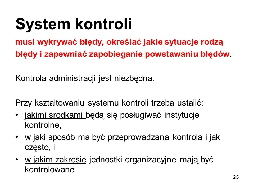 System kontroli musi wykrywać błędy, określać jakie sytuacje rodzą błędy i zapewniać zapobieganie powstawaniu błędów. Kontrola administracji jest niez