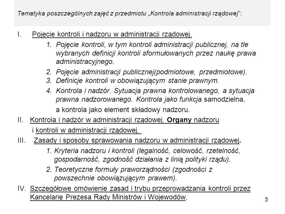 Tematyka poszczególnych zajęć z przedmiotu Kontrola administracji rządowej: I. Pojęcie kontroli i nadzoru w administracji rządowej. 1. Pojęcie kontrol