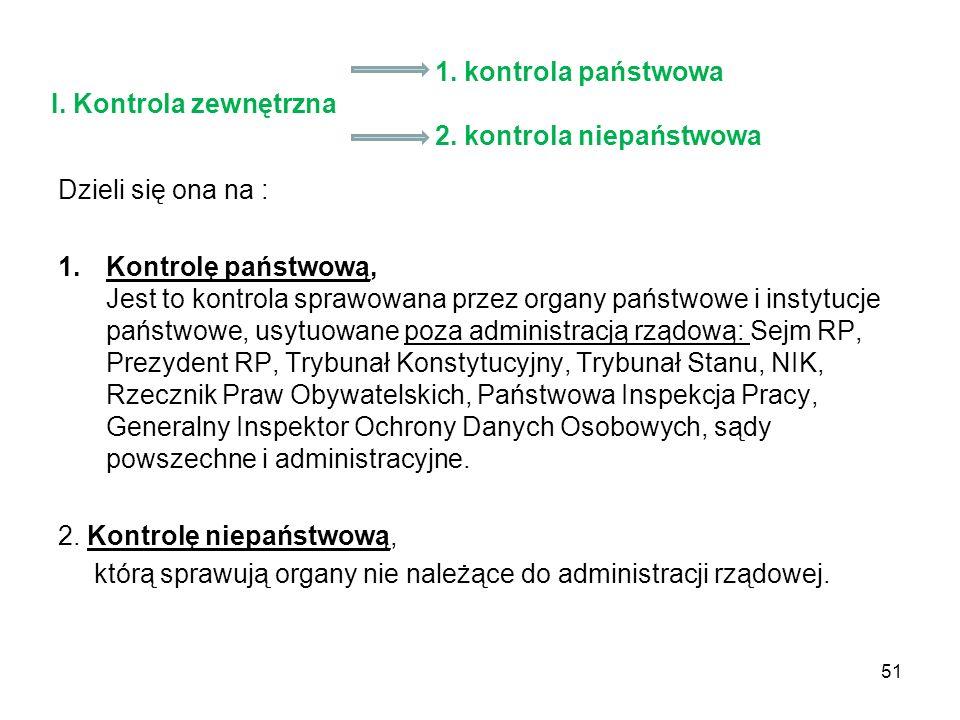 1. kontrola państwowa I. Kontrola zewnętrzna 2. kontrola niepaństwowa Dzieli się ona na : 1.Kontrolę państwową, Jest to kontrola sprawowana przez orga
