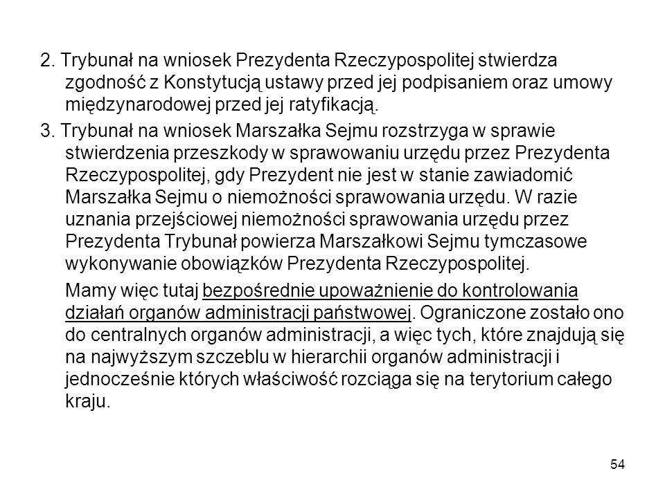 2. Trybunał na wniosek Prezydenta Rzeczypospolitej stwierdza zgodność z Konstytucją ustawy przed jej podpisaniem oraz umowy międzynarodowej przed jej