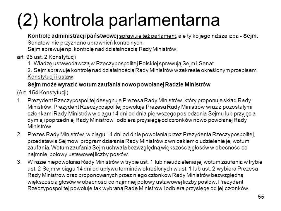 (2) kontrola parlamentarna Kontrolę administracji państwowej sprawuje też parlament, ale tylko jego niższa izba - Sejm. Senatowi nie przyznano uprawni