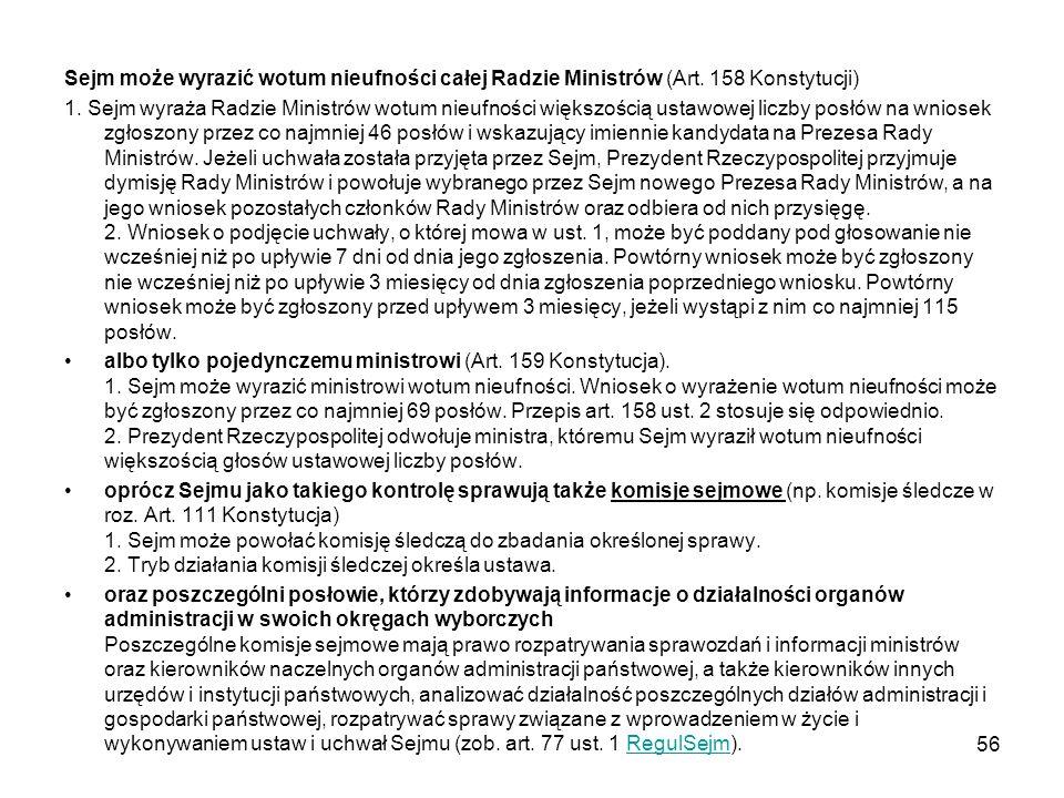 Sejm może wyrazić wotum nieufności całej Radzie Ministrów (Art. 158 Konstytucji) 1. Sejm wyraża Radzie Ministrów wotum nieufności większością ustawowe