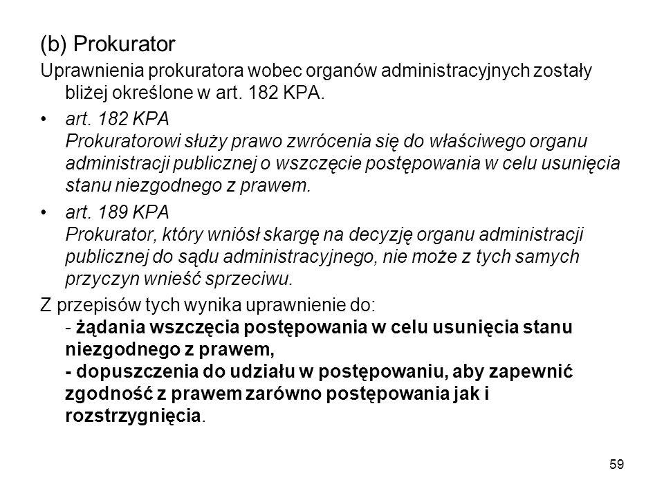 (b) Prokurator Uprawnienia prokuratora wobec organów administracyjnych zostały bliżej określone w art. 182 KPA. art. 182 KPA Prokuratorowi służy prawo