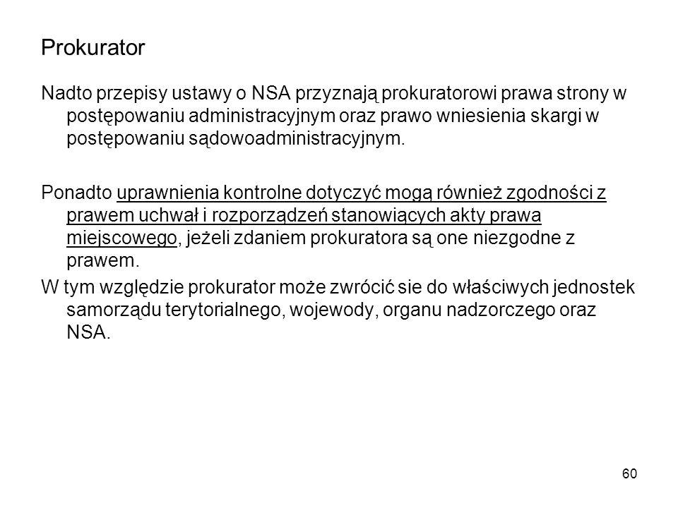 Prokurator Nadto przepisy ustawy o NSA przyznają prokuratorowi prawa strony w postępowaniu administracyjnym oraz prawo wniesienia skargi w postępowani