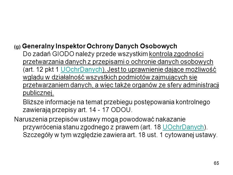 (g) Generalny Inspektor Ochrony Danych Osobowych Do zadań GIODO należy przede wszystkim kontrola zgodności przetwarzania danych z przepisami o ochroni