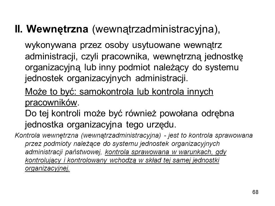 II. Wewnętrzna (wewnątrzadministracyjna), wykonywana przez osoby usytuowane wewnątrz administracji, czyli pracownika, wewnętrzną jednostkę organizacyj