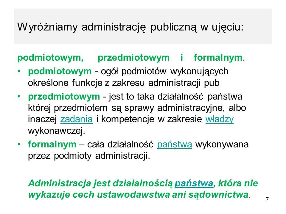 Wyróżniamy administrację publiczną w ujęciu: podmiotowym, przedmiotowym i formalnym. podmiotowym - ogół podmiotów wykonujących określone funkcje z zak