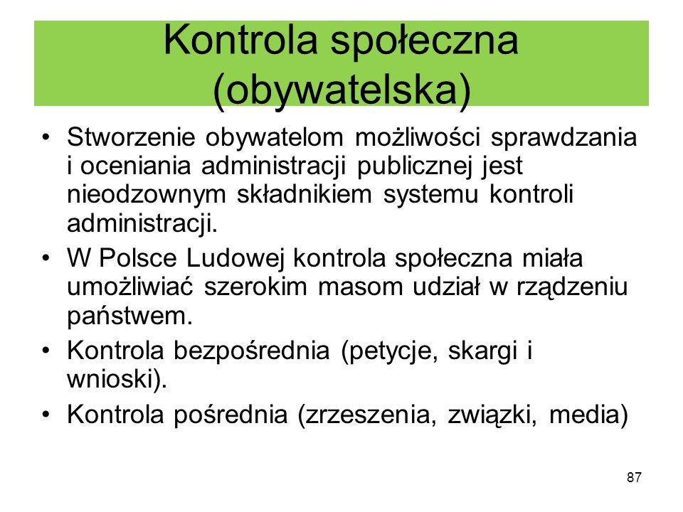 Kontrola społeczna (obywatelska) Stworzenie obywatelom możliwości sprawdzania i oceniania administracji publicznej jest nieodzownym składnikiem system