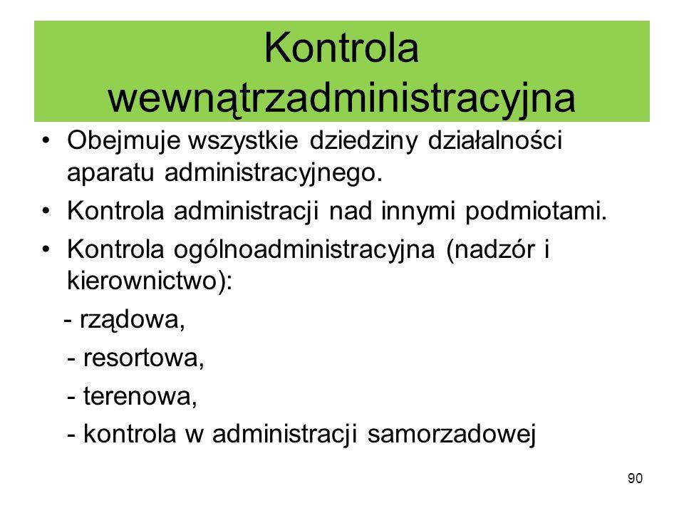 Kontrola wewnątrzadministracyjna Obejmuje wszystkie dziedziny działalności aparatu administracyjnego. Kontrola administracji nad innymi podmiotami. Ko
