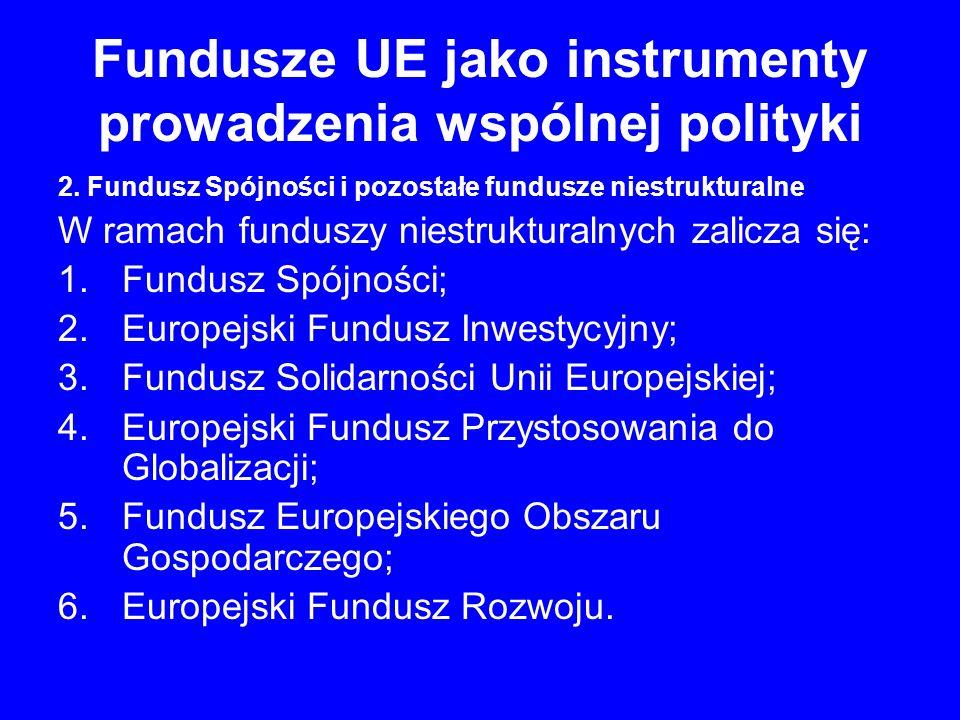 Fundusze UE jako instrumenty prowadzenia wspólnej polityki 2. Fundusz Spójności i pozostałe fundusze niestrukturalne W ramach funduszy niestrukturalny