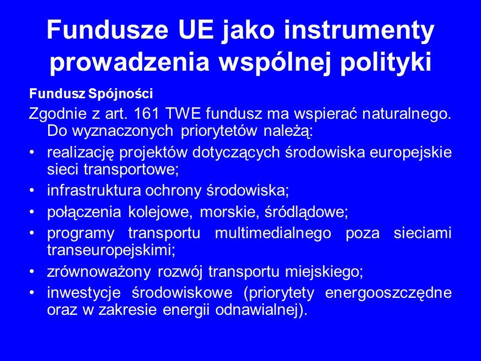 Fundusze UE jako instrumenty prowadzenia wspólnej polityki Fundusz Spójności Zgodnie z art. 161 TWE fundusz ma wspierać naturalnego. Do wyznaczonych p