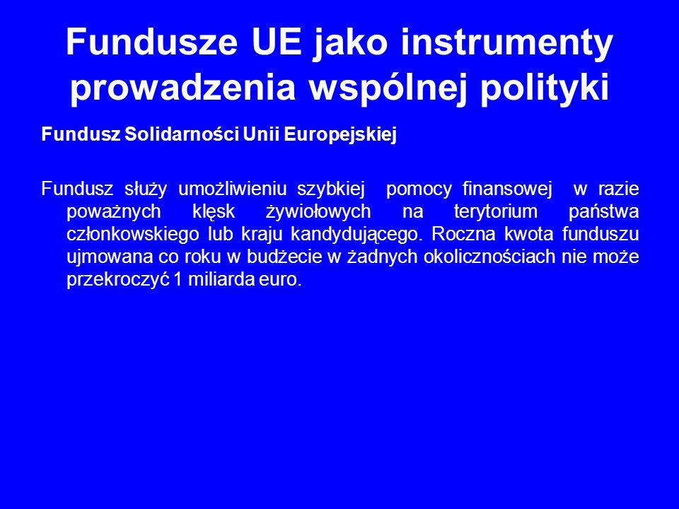 Fundusze UE jako instrumenty prowadzenia wspólnej polityki Fundusz Solidarności Unii Europejskiej Fundusz służy umożliwieniu szybkiej pomocy finansowe