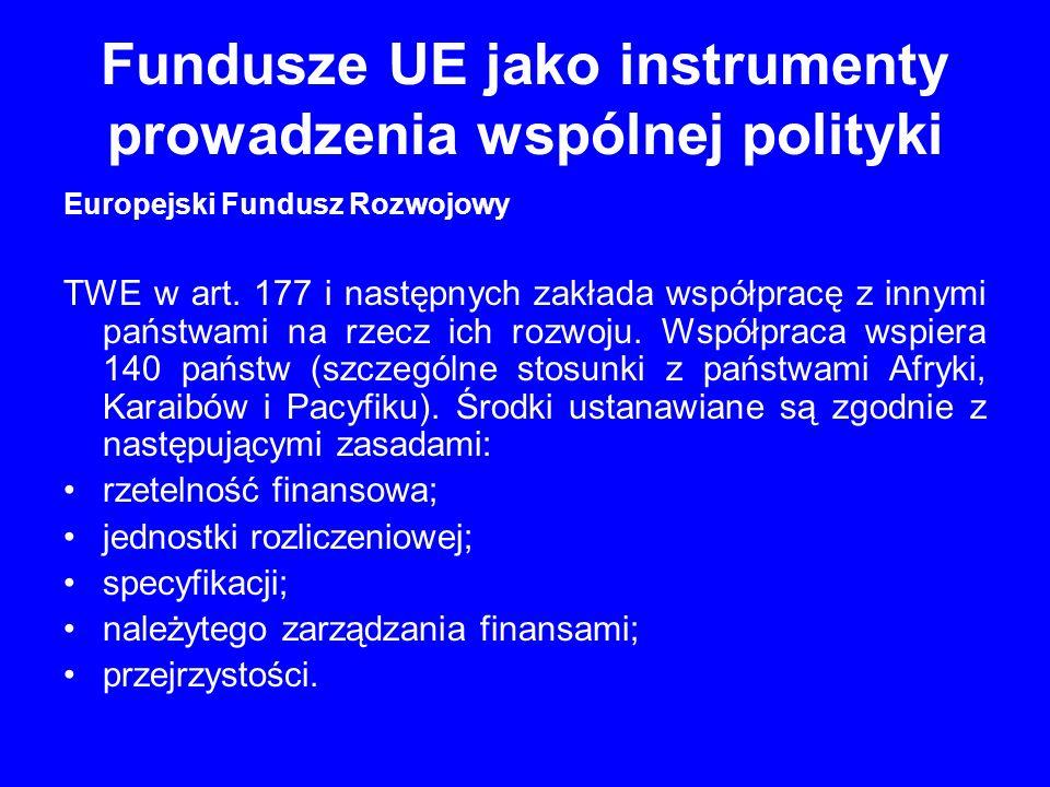Fundusze UE jako instrumenty prowadzenia wspólnej polityki Europejski Fundusz Rozwojowy TWE w art. 177 i następnych zakłada współpracę z innymi państw