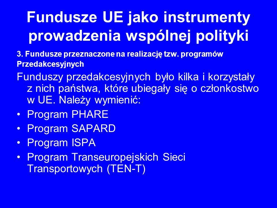 Fundusze UE jako instrumenty prowadzenia wspólnej polityki 3. Fundusze przeznaczone na realizację tzw. programów Przedakcesyjnych Funduszy przedakcesy
