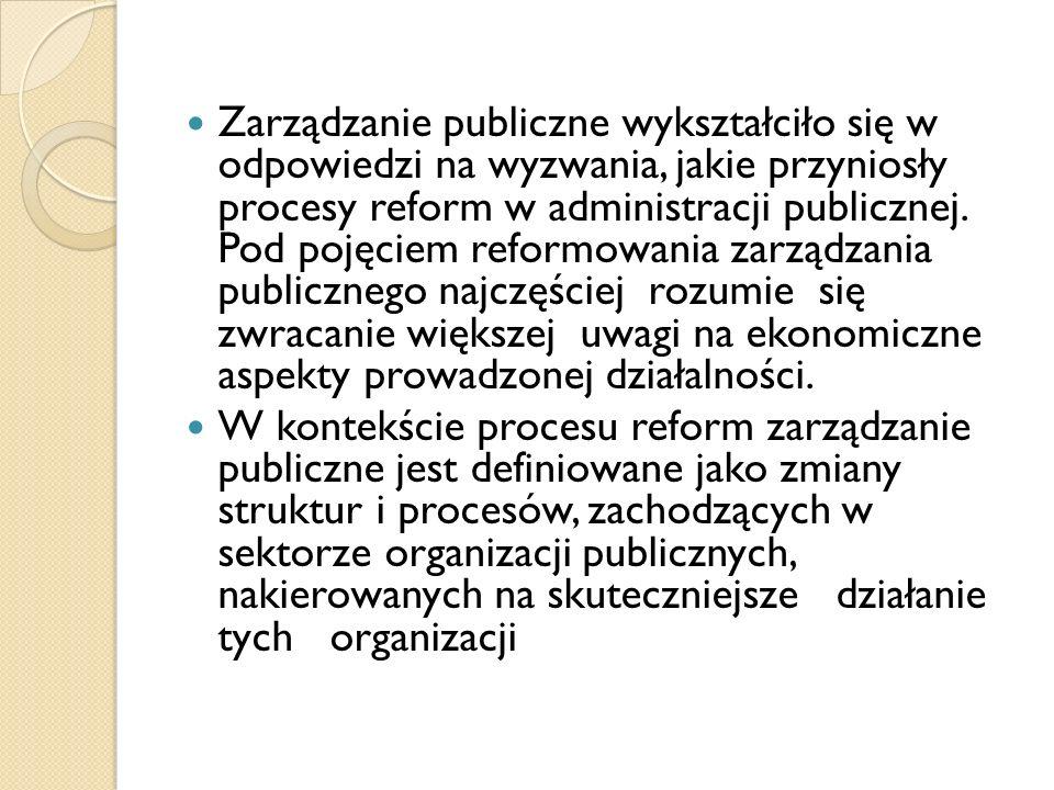 Zarządzanie publiczne wykształciło się w odpowiedzi na wyzwania, jakie przyniosły procesy reform w administracji publicznej.