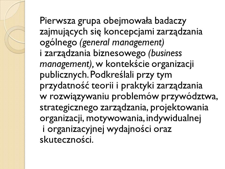 Pierwsza grupa obejmowała badaczy zajmujących się koncepcjami zarządzania ogólnego (general management) i zarządzania biznesowego (business management), w kontekście organizacji publicznych.