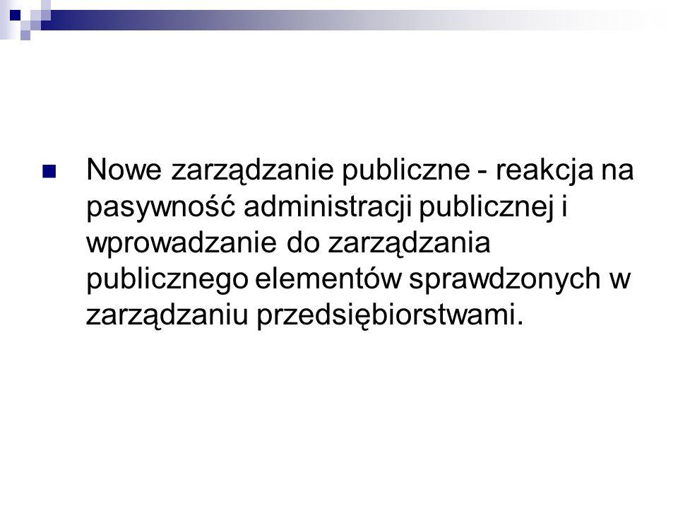 Nowe zarządzanie publiczne - reakcja na pasywność administracji publicznej i wprowadzanie do zarządzania publicznego elementów sprawdzonych w zarządza