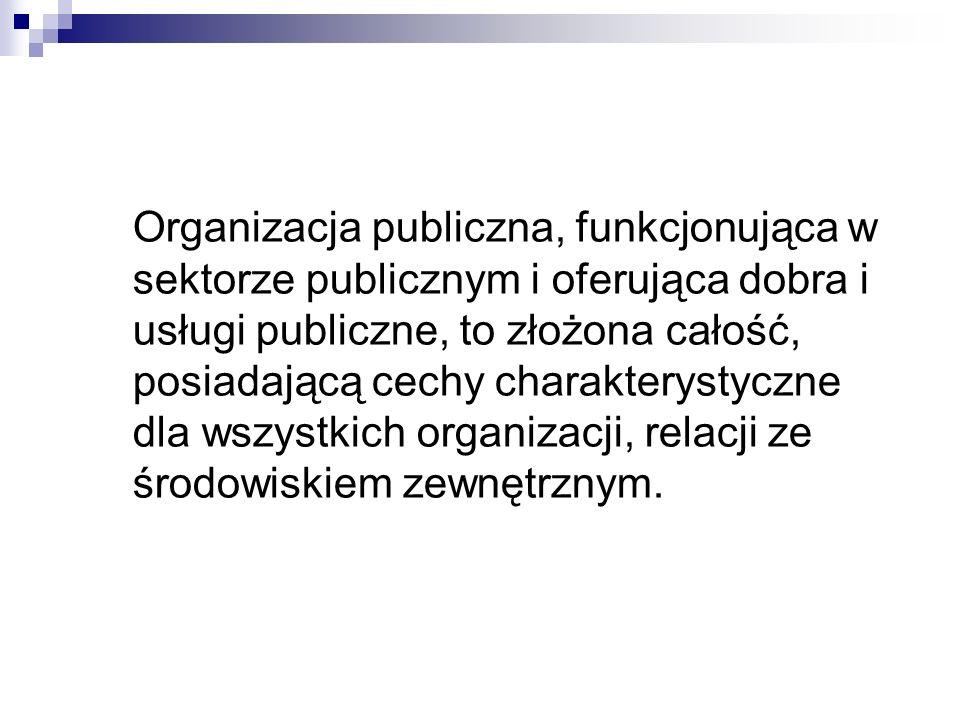 Organizacja publiczna, funkcjonująca w sektorze publicznym i oferująca dobra i usługi publiczne, to złożona całość, posiadającą cechy charakterystyczn