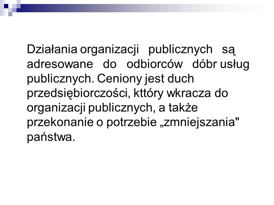 Działania organizacji publicznych są adresowane do odbiorców dóbr usług publicznych. Ceniony jest duch przedsiębiorczości, kttóry wkracza do organizac