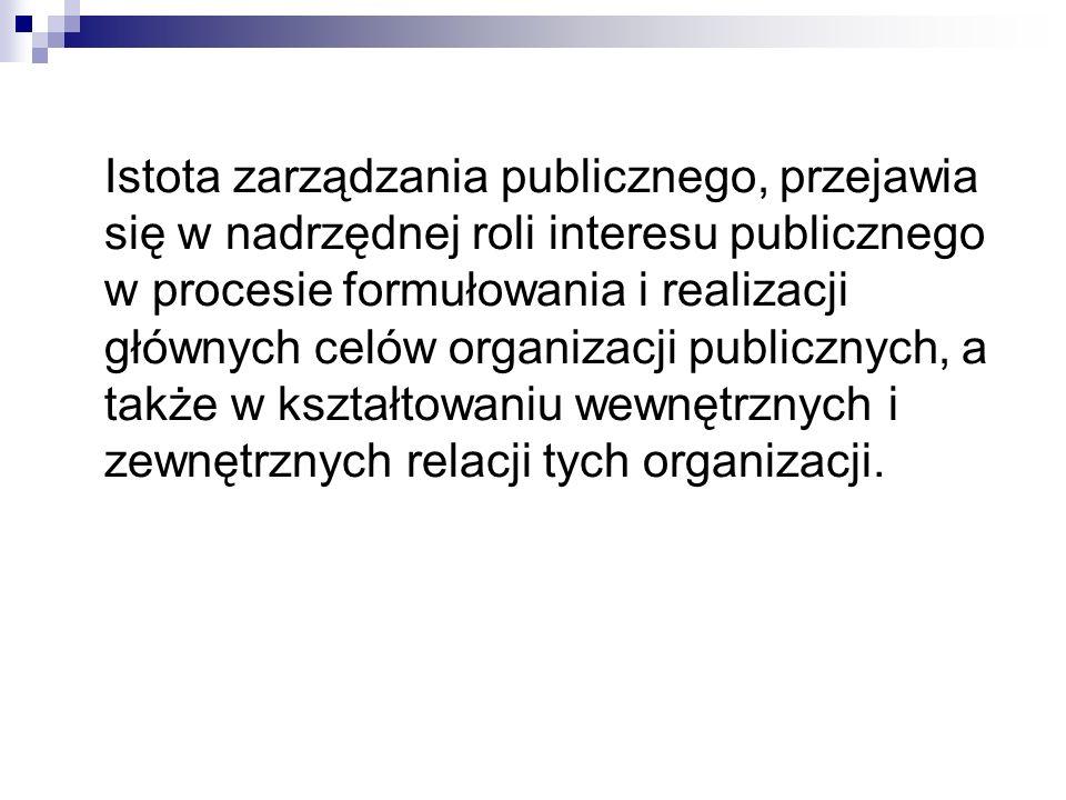 Istota zarządzania publicznego, przejawia się w nadrzędnej roli interesu publicznego w procesie formułowania i realizacji głównych celów organizacji p