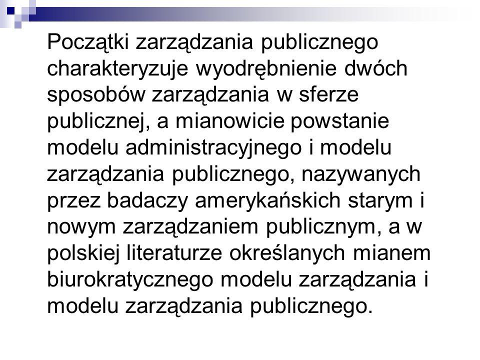 Początki zarządzania publicznego charakteryzuje wyodrębnienie dwóch sposobów zarządzania w sferze publicznej, a mianowicie powstanie modelu administra