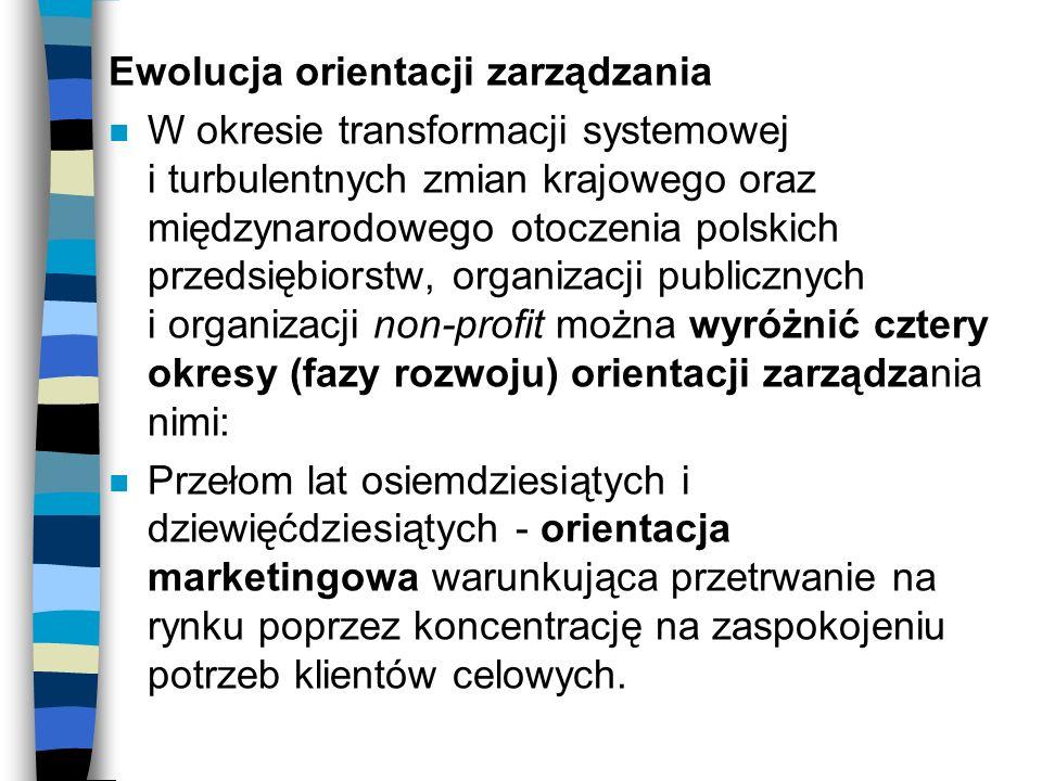 Ewolucja orientacji zarządzania n W okresie transformacji systemowej i turbulentnych zmian krajowego oraz międzynarodowego otoczenia polskich przedsię
