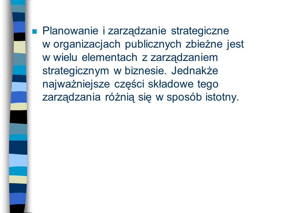 n Planowanie i zarządzanie strategiczne w organizacjach publicznych zbieżne jest w wielu elementach z zarządzaniem strategicznym w biznesie. Jednakże