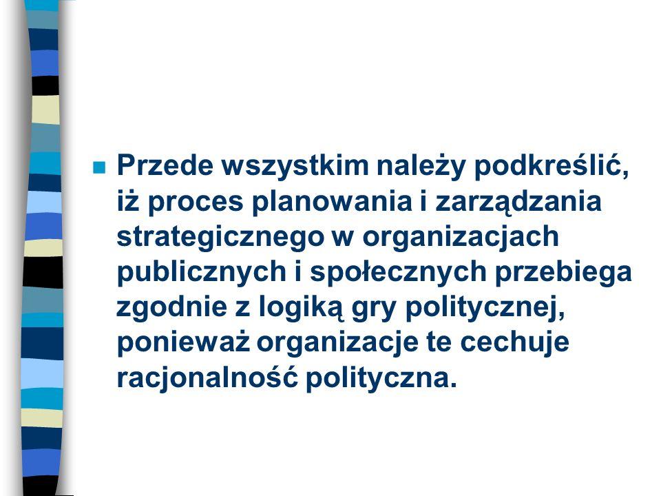 n Przede wszystkim należy podkreślić, iż proces planowania i zarządzania strategicznego w organizacjach publicznych i społecznych przebiega zgodnie z
