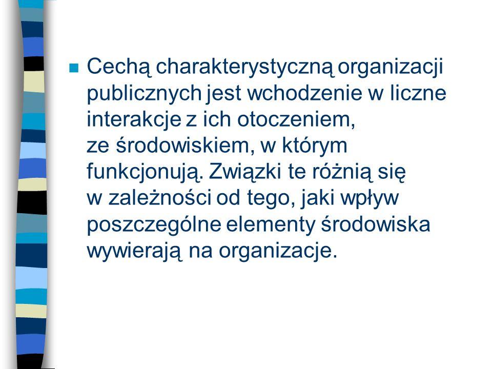 n Cechą charakterystyczną organizacji publicznych jest wchodzenie w liczne interakcje z ich otoczeniem, ze środowiskiem, w którym funkcjonują. Związki