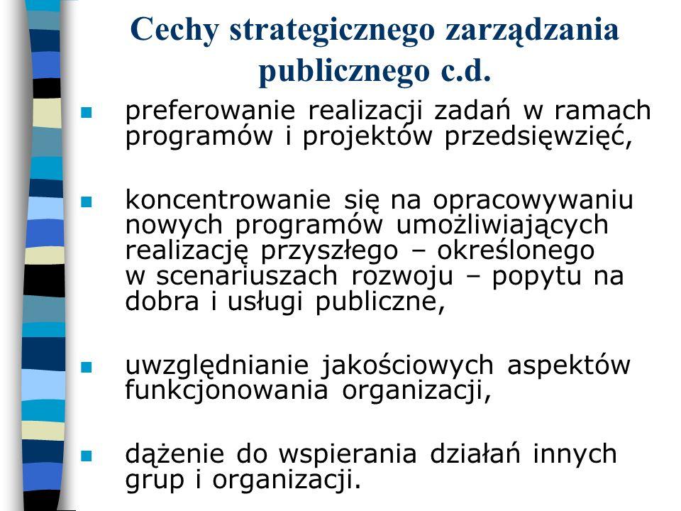Cechy strategicznego zarządzania publicznego c.d. n preferowanie realizacji zadań w ramach programów i projektów przedsięwzięć, n koncentrowanie się n