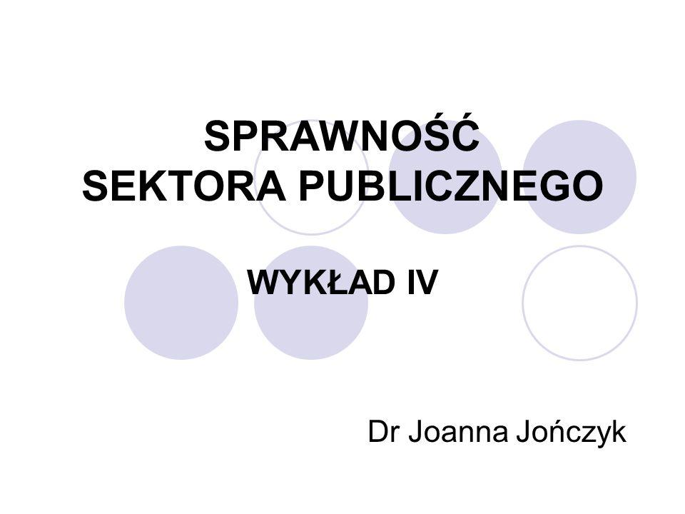 SPRAWNOŚĆ SEKTORA PUBLICZNEGO WYKŁAD IV Dr Joanna Jończyk